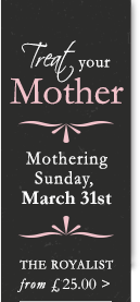 Treat your mother this Mothering Sunday, March 31st | Royalist menu from £25.00